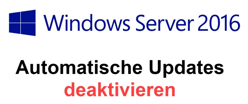 Windows Server 2016 automatische Updates deaktivieren